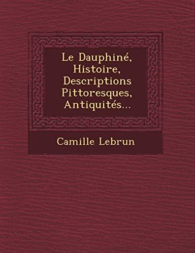 Le Dauphine, Histoire, Descriptions Pittoresques, Antiquites. (Paperback): Camille Lebrun