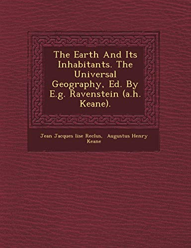 9781249488705: The Earth and Its Inhabitants. the Universal Geography, Ed. by E.G. Ravenstein (A.H. Keane).
