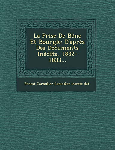 9781249515449: La Prise de Bone Et Bourgie: D'Apres Des Documents Inedits, 1832-1833... (French Edition)