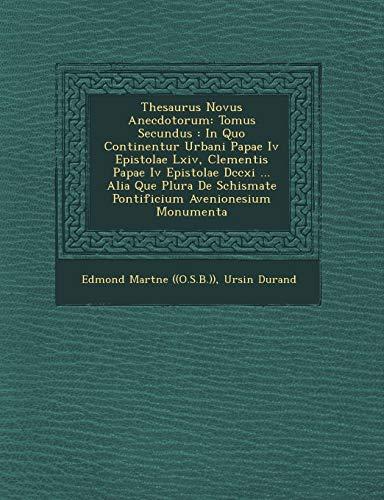 9781249517580: Thesaurus Novus Anecdotorum: Tomus Secundus : In Quo Continentur Urbani Papae Iv Epistolae Lxiv, Clementis Papae Iv Epistolae Dccxi ... Alia Que Plura ... Avenionesium Monumenta (Latin Edition)