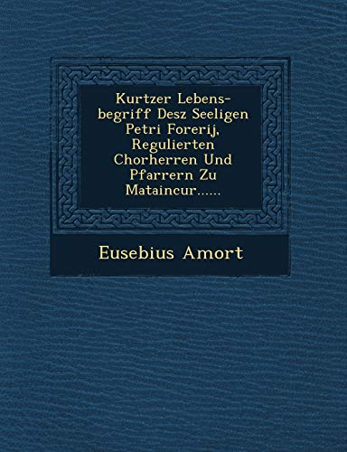 Kurtzer Lebens-begriff Desz Seeligen Petri Forerij, Regulierten: Eusebius Amort