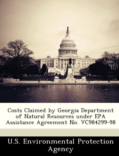 9781249561460: Costs Claimed by Georgia Department of Natural Resources under EPA Assistance Agreement No. VC984299-98