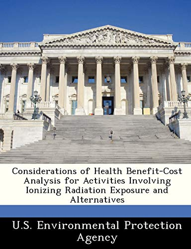 Considerations of Health Benefit-Cost Analysis for Activities Involving Ionizing Radiation Exposure...