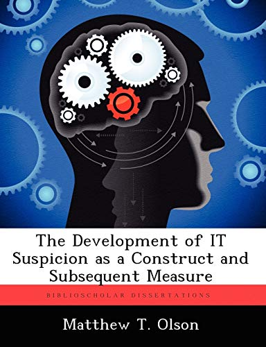 The Development of IT Suspicion as a Construct and Subsequent Measure: Matthew T. Olson