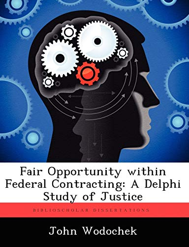 Fair Opportunity Within Federal Contracting: A Delphi Study of Justice: John Wodochek