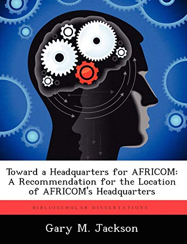 9781249588047: Toward a Headquarters for Africom: A Recommendation for the Location of Africom's Headquarters