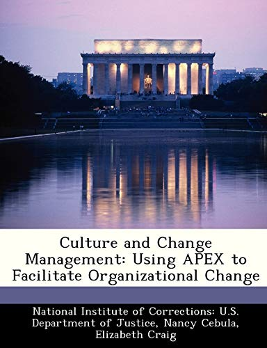 Culture and Change Management: Using APEX to Facilitate Organizational Change (9781249598091) by Cebula, Nancy; Craig, Elizabeth