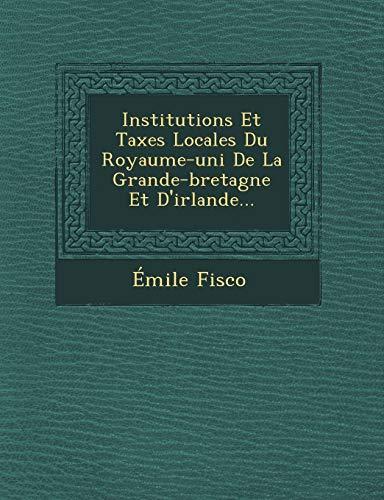 9781249607038: Institutions Et Taxes Locales Du Royaume-uni De La Grande-bretagne Et D'irlande... (French Edition)