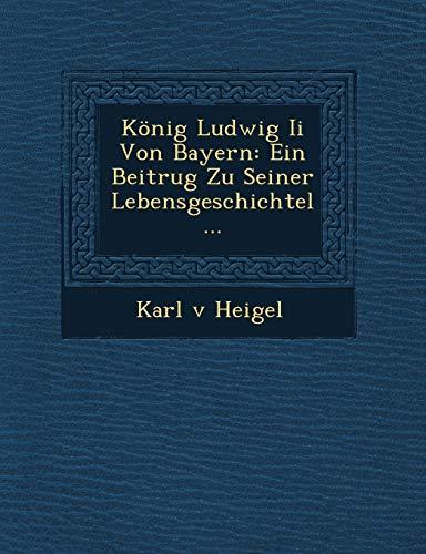 9781249607779: König Ludwig Ii Von Bayern: Ein Beitrug Zu Seiner Lebensgeschichtel...