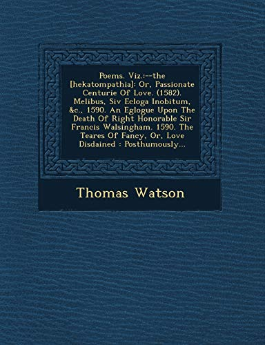 Poems. Viz.:--the [hekatompathia]: Or, Passionate Centurie Of: Watson, Thomas