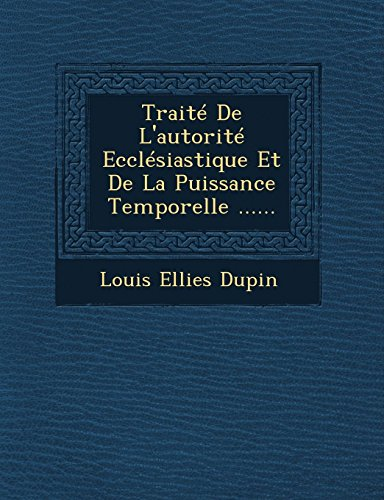 Traite De L'autorite Ecclesiastique Et De La: Louis Ellies Dupin