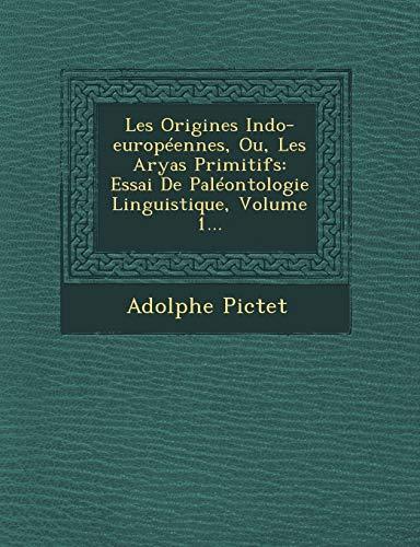 9781249636595: Les Origines Indo-Europeennes, Ou, Les Aryas Primitifs: Essai de Paleontologie Linguistique, Volume 1...