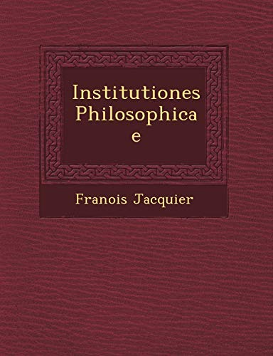 9781249647812: Institutiones Philosophicae (Latin Edition)