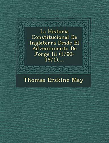 9781249652908: La Historia Constitucional De Inglaterra Desde El Advenimiento De Jorge Iii (1760-1971).... (Spanish Edition)