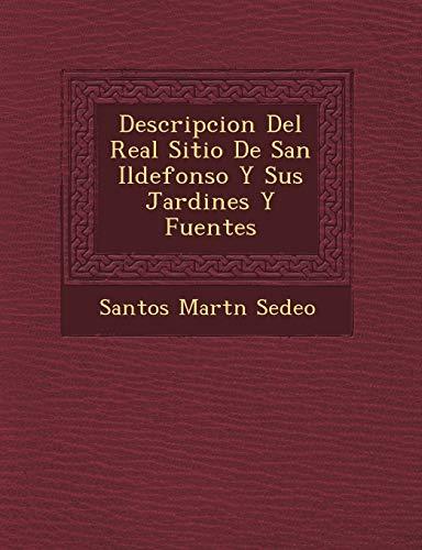 9781249657033: Descripcion Del Real Sitio De San Ildefonso Y Sus Jardines Y Fuentes (Spanish Edition)
