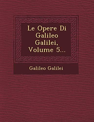 9781249680628: Le Opere Di Galileo Galilei, Volume 5... (Latin Edition)