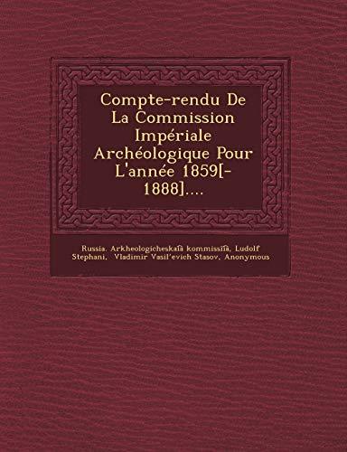 9781249692041: Compte-rendu De La Commission Impériale Archéologique Pour L'année 1859[-1888]....