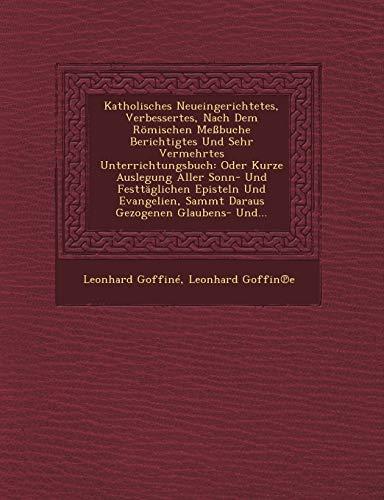 Katholisches Neueingerichtetes, Verbessertes, Nach Dem Rà mischen: Goffinà , Leonhard