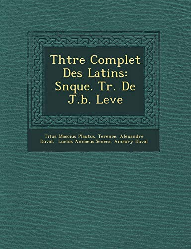 Thtre Complet Des Latins: Snque. Tr. De J.b. Leve (1249763347) by Titus Maccius Plautus; Terence; Alexandre Duval