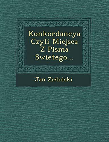 Konkordancya Czyli Miejsca Z Pisma Swietego. (Paperback): Jan Zieli Ski