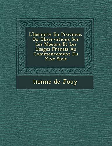 9781249777373: L'Hermite En Province, Ou Observations Sur Les Moeurs Et Les Usages Fran Ais Au Commencement Du Xixe Si Cle