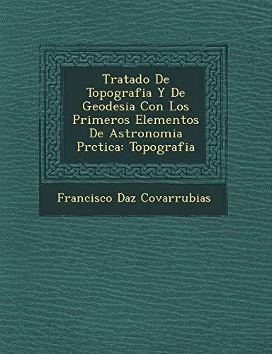 Tratado De Topografia Y De Geodesia Con Los Primeros Elementos De Astronomia Prctica (Spanish ...