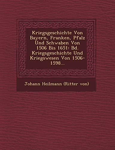 9781249789116: Kriegsgeschichte Von Bayern, Franken, Pfalz Und Schwaben Von 1506 Bis 1651: Bd. Kriegsgeschichte Und Kriegswesen Von 1506-1598...