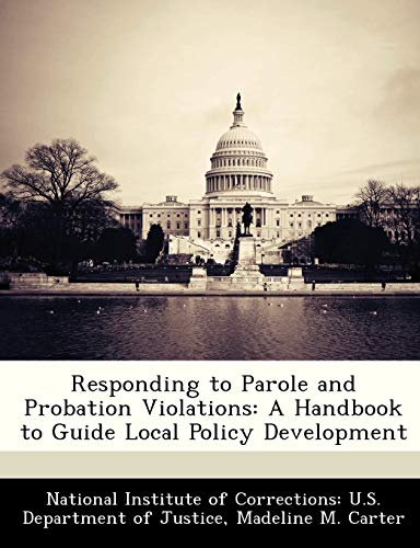 Responding to Parole and Probation Violations: A: Madeline M Carter
