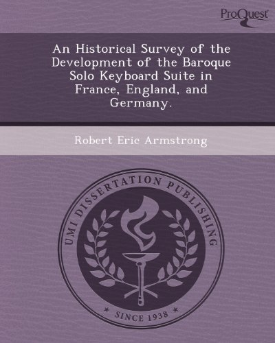 An Historical Survey of the Development of the Baroque Solo Keyboard Suite in France (Paperback): ...