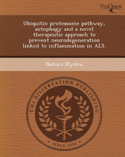 9781249880516: Ubiquitin Proteasome Pathway, Autophagy and a Novel Therapeutic Approach to Prevent Neurodegeneration Linked to Inflammation in ALS.