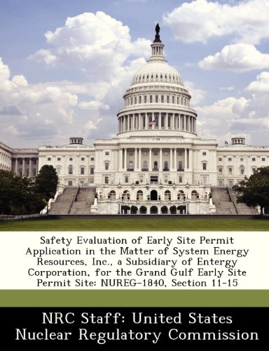 9781249888680: Safety Evaluation of Early Site Permit Application in the Matter of System Energy Resources, Inc., a Subsidiary of Entergy Corporation, for the Grand ... Site Permit Site: NUREG-1840, Section 11-15