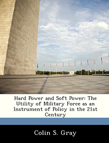 9781249915799: Hard Power and Soft Power: The Utility of Military Force as an Instrument of Policy in the 21st Century