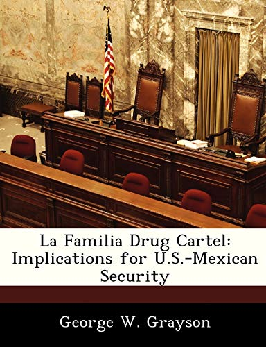9781249915942: La Familia Drug Cartel: Implications for U.S.-Mexican Security