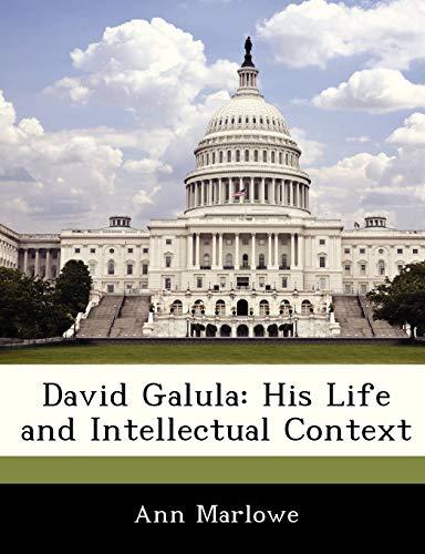 David Galula: His Life and Intellectual Context: Ann Marlowe