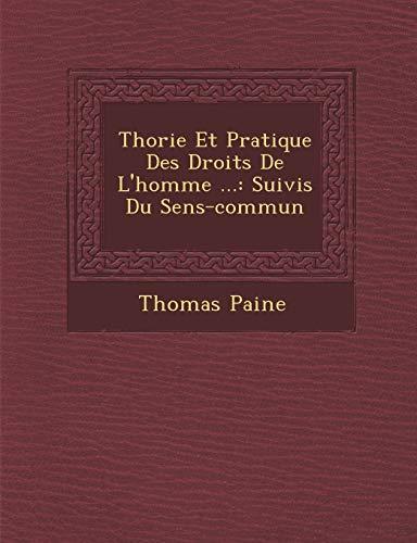 Thorie Et Pratique Des Droits De L'homme ...: Suivis Du Sens-commun (French Edition) (9781249922162) by Paine, Thomas