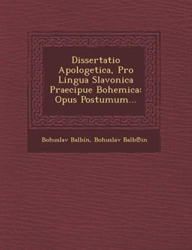 9781249923091: Dissertatio Apologetica, Pro Lingua Slavonica Praecipue Bohemica: Opus Postumum... (Latin Edition)