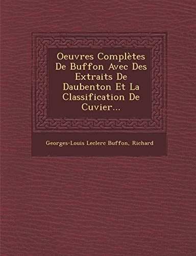 Oeuvres Complètes De Buffon Avec Des Extraits De Daubenton Et La Classification De Cuvier... (French Edition) (9781249924975) by Georges-Louis Leclerc Buffon; Richard