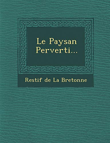 9781249927099: Le Paysan Perverti... (French Edition)