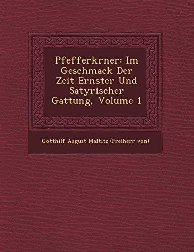 9781249929260: Pfefferk Rner: Im Geschmack Der Zeit Ernster Und Satyrischer Gattung, Volume 1
