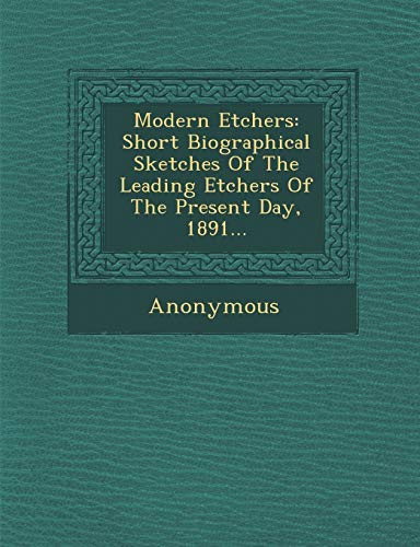 9781249930143: Modern Etchers: Short Biographical Sketches Of The Leading Etchers Of The Present Day, 1891...