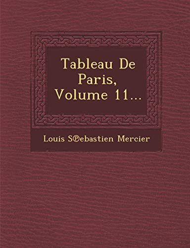 """Tableau De Paris, Volume 11... (French Edition) (9781249938033) by Louis Sâ""""—ebastien Mercier"""
