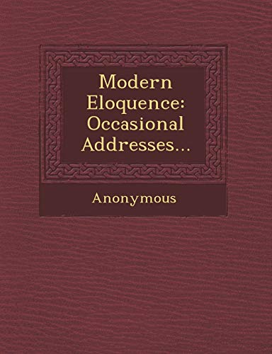 Modern Eloquence: Occasional Addresses. (Paperback): Anonymous