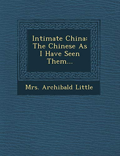 9781249938217: Intimate China: The Chinese As I Have Seen Them...