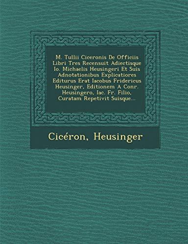 M. Tullii Ciceronis De Officiis Libri Tres: Heusinger, Cic??ron (Creator)