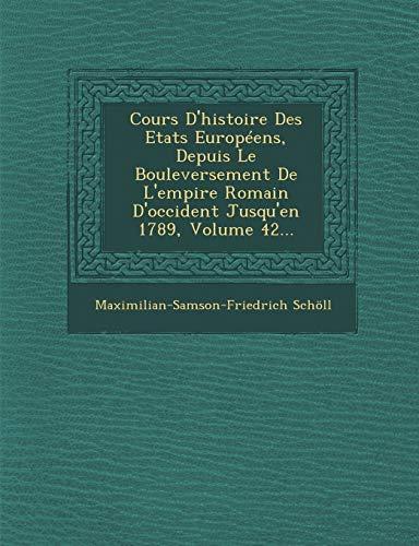 Cours D'Histoire Des Etats Europeens, Depuis Le: Maximilian-Samson-Friedrich Scholl