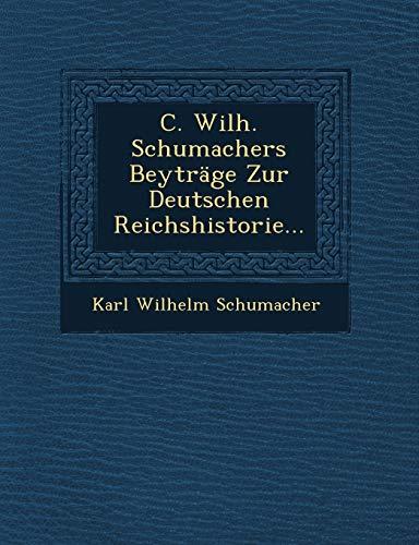 9781249942115: C. Wilh. Schumachers Beyträge Zur Deutschen Reichshistorie...