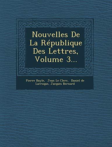 Nouvelles De La RÃ publique Des Lettres,: Bayle, Pierre