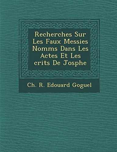 9781249944225: Recherches Sur Les Faux Messies Nomm S Dans Les Actes Et Les Crits de Jos Phe (French Edition)