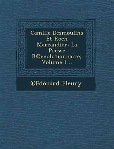 9781249947011: Camille Desmoulins Et Roch Marcandier: La Presse R Evolutionnaire, Volume 1...