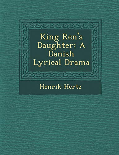 9781249947691: King Ren's Daughter: A Danish Lyrical Drama